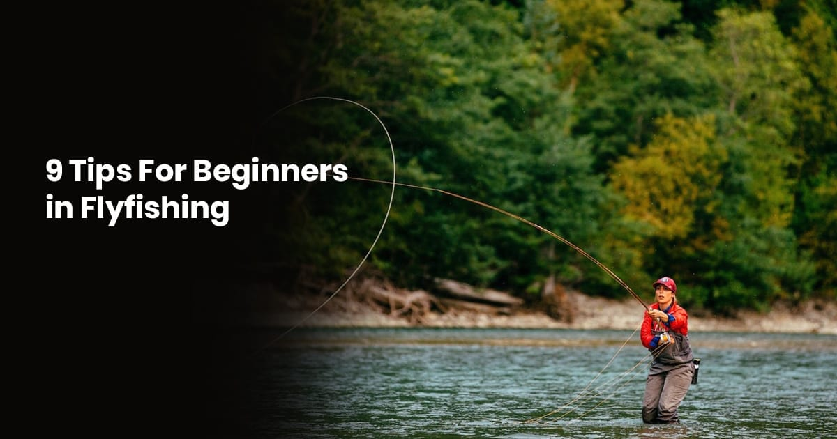 9 Great Flyfishing Tips For Beginners