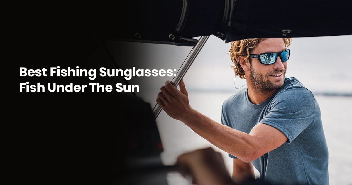 Best Fishing Sunglasses Fish Under The Sun
