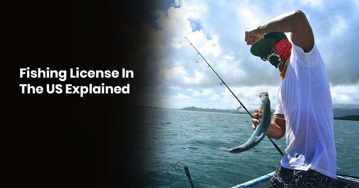 Fishing License In The US Explained