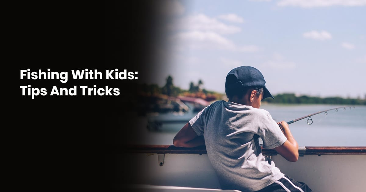 Fishing With Kids Tips And Tricks