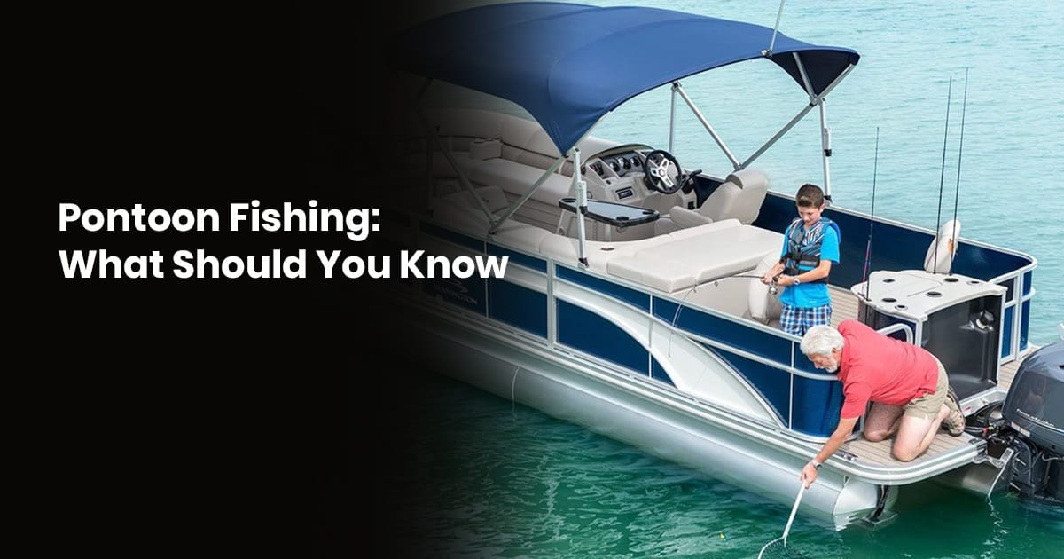 Pontoon Fishing What Should You Know