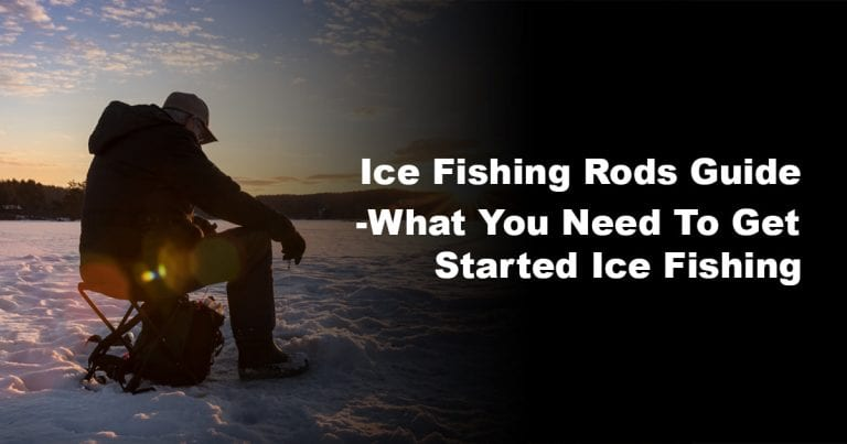 Ice Fishing Rods Guide – What You Need to Get Started Ice Fishing
