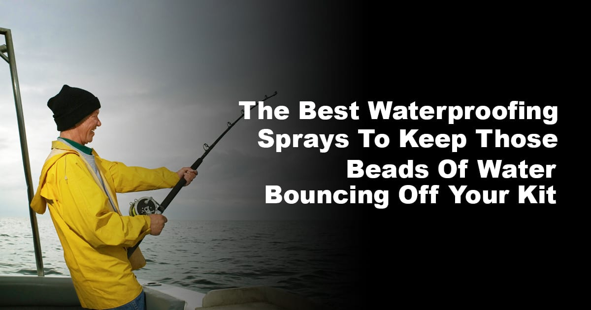 The Best Waterproofing Sprays To Keep Those Beads Of Water Bouncing Off Your Kit