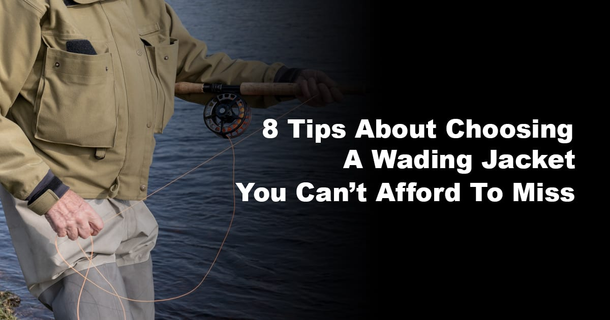 8 Tips About Choosing A Wading Jacket You Can't Afford To Miss