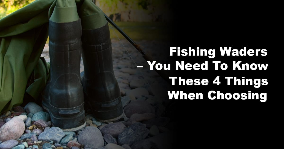 Fishing Waders - You Need to Know These 4 Things When Choosing 2