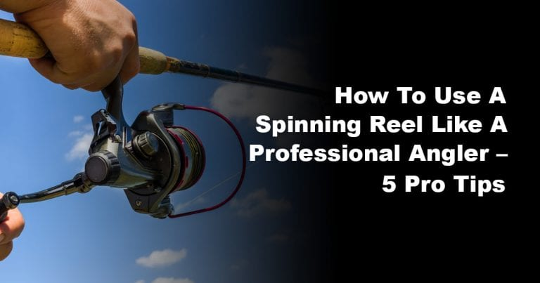 How to Use a Spinning Reel like a Professional Angler – 5 Pro Tips