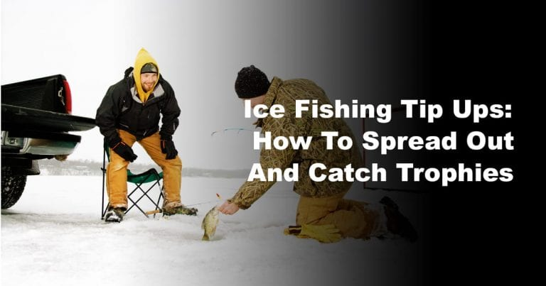 Ice Fishing Tip Ups: How to Spread Out and Catch Trophies