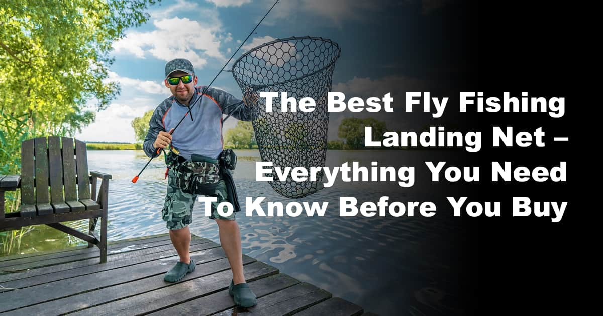 The Best Fly Fishing Landing Net