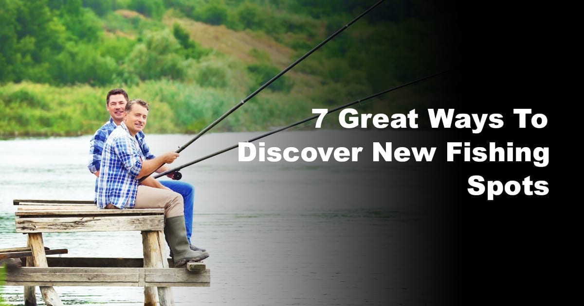 Great Ways To Discover New Fishing Spots