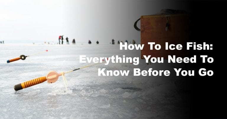 How to Ice Fish: Everything You Need to Know Before You Go