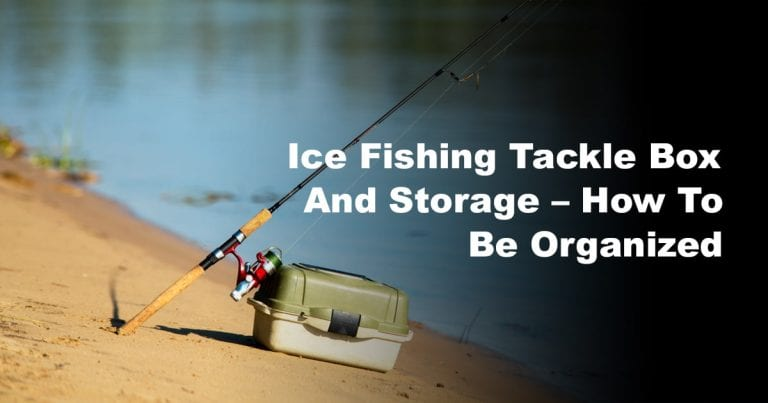 Ice Fishing Tackle Box and Storage – How to Be Organized