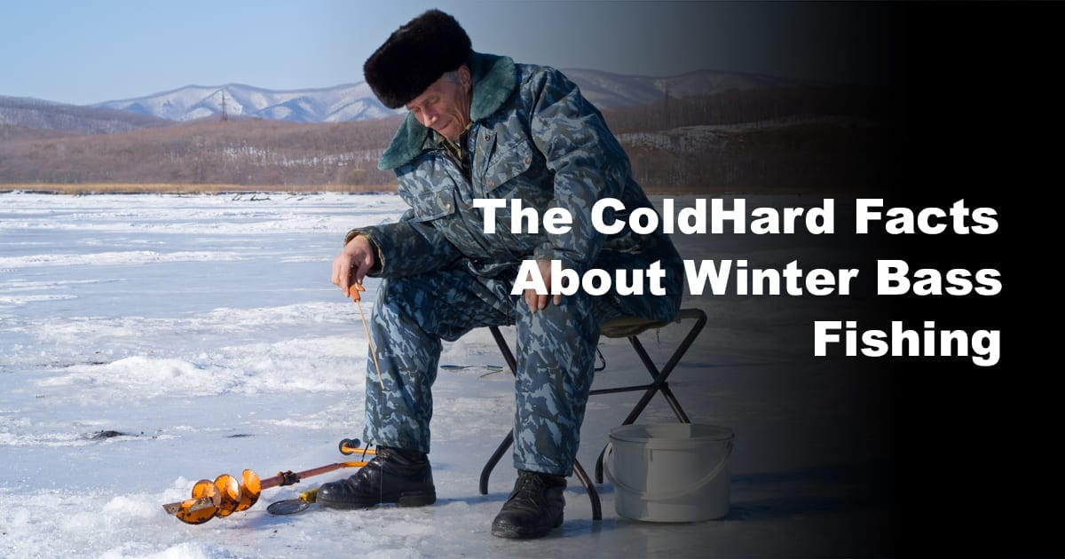 The ColdHard Facts About Winter Bass Fishing_