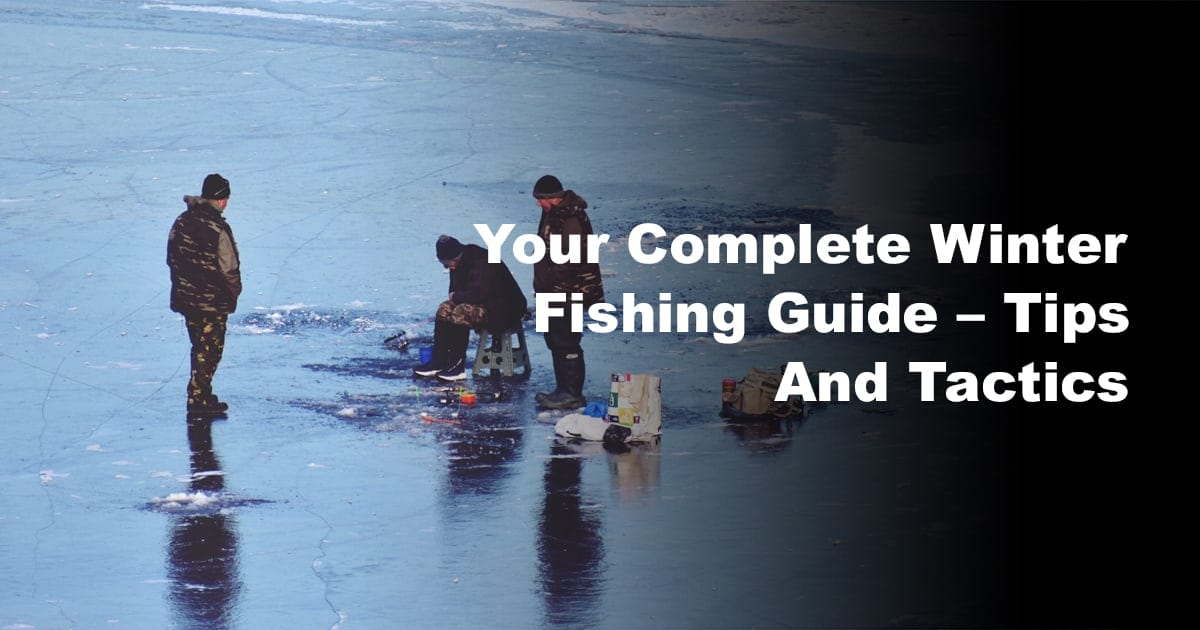 Your Complete Winter Fishing Guide - Tips and Tactics 2