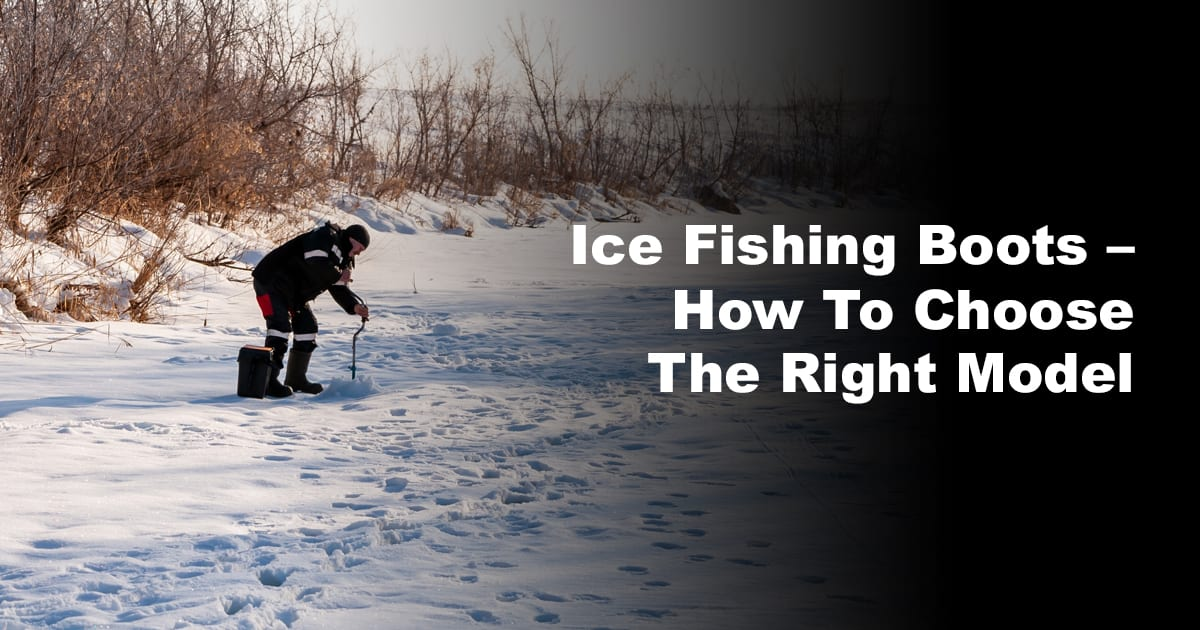Ice Fishing Boots – How to Choose the Right Model 2