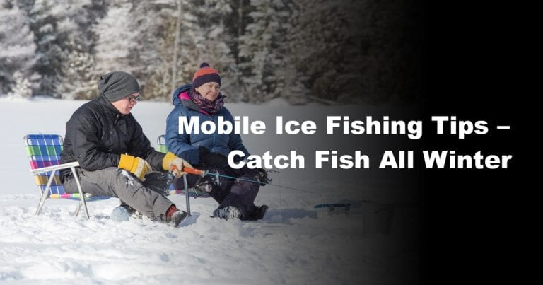 Mobile Ice Fishing Tips – Catch Fish All Winter