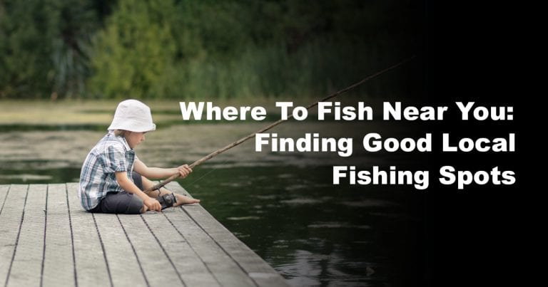 Where To Fish Near You: Finding Good Local Fishing Spots